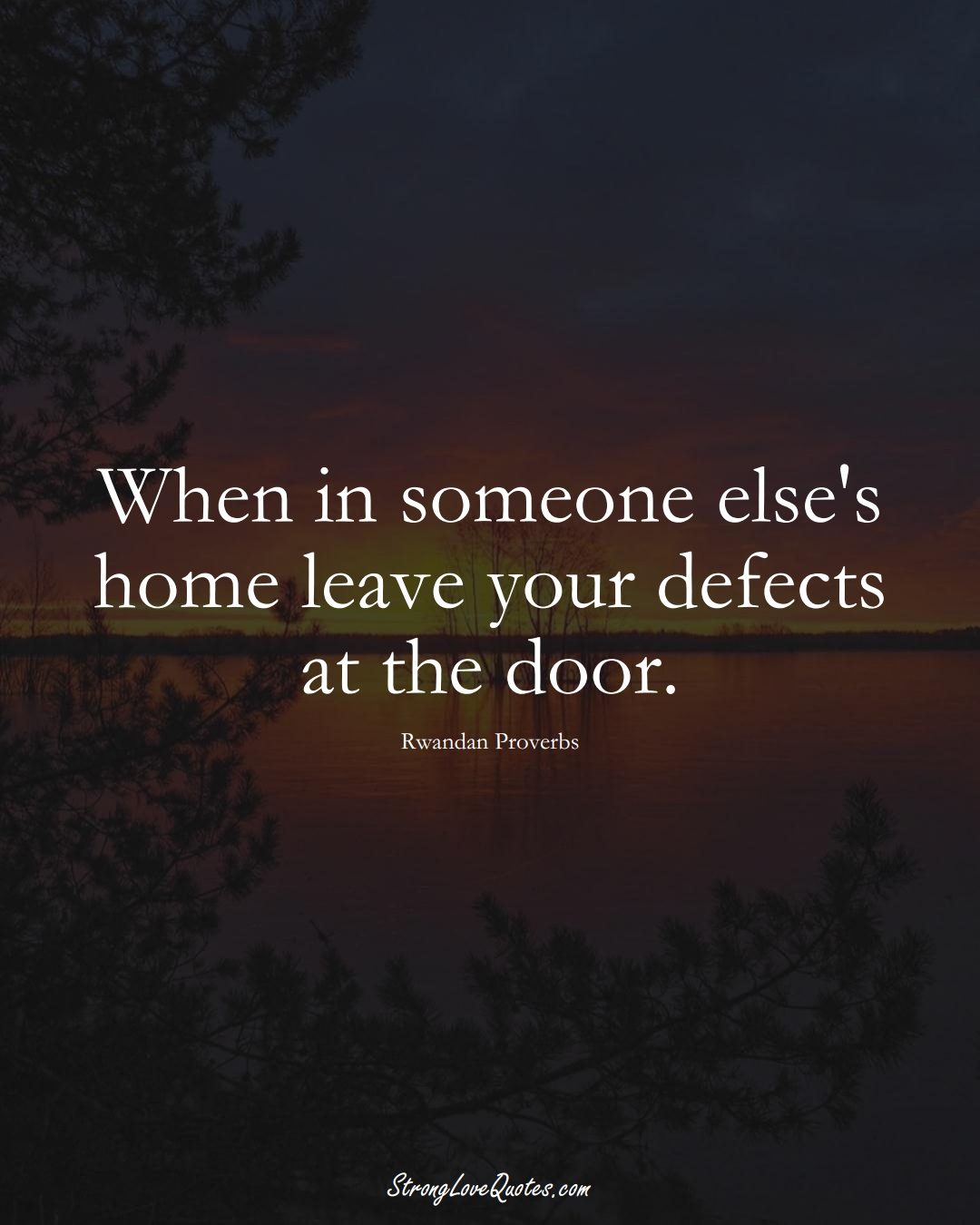 When in someone else's home leave your defects at the door. (Rwandan Sayings);  #AfricanSayings