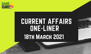 Current Affairs One-Liner: 18th March 2021