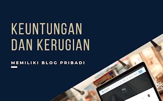 Keuntungan dan Kerugian Memiliki Blog pribadi blogger