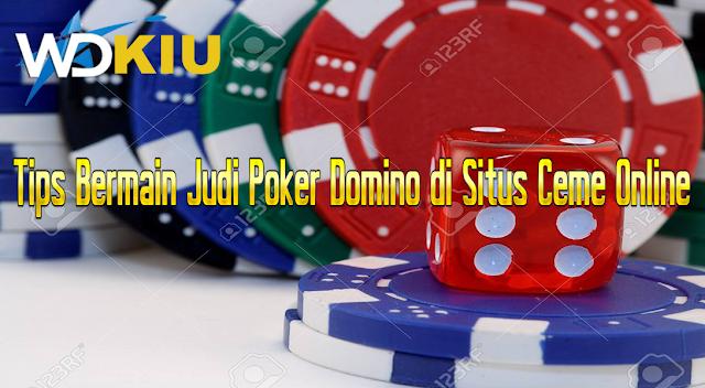 Tips Bermain Judi Poker Domino di Situs Ceme Online