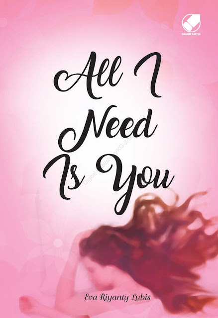 [Novel Romance] All I Need is You - Eva Riyanty Lubis