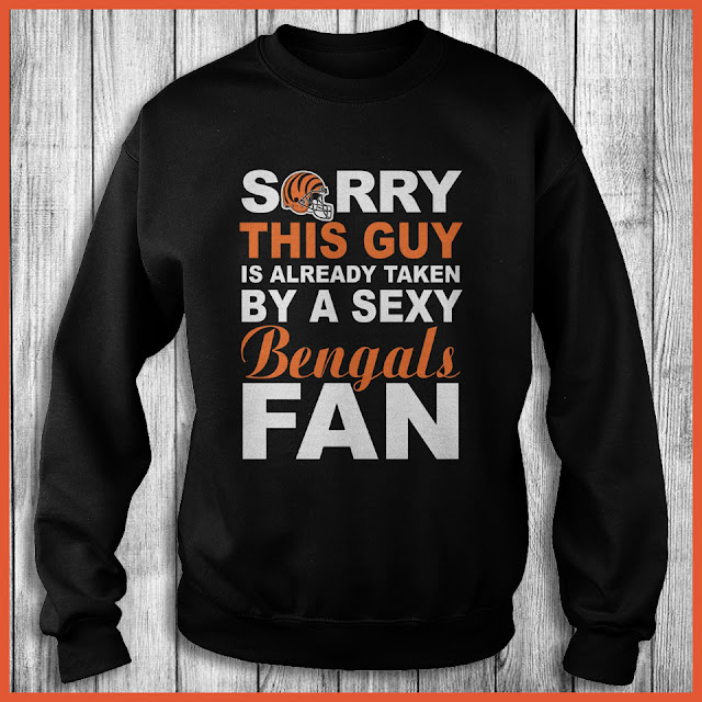 Cincinnati Bengals Fan - Sorry This Guy Is Already Taken By A Sexy Shirt