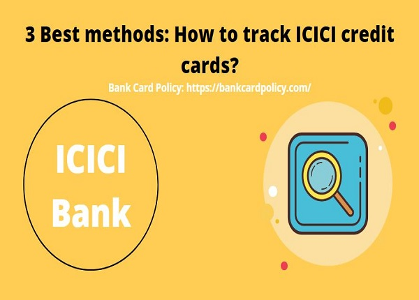 3 Best methods: How to track ICICI credit card?