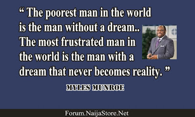 Myles Munroe: The poorest man in the world is the man without a dream. The most frustrated man in the world is the man with a dream that never becomes reality - Quotes