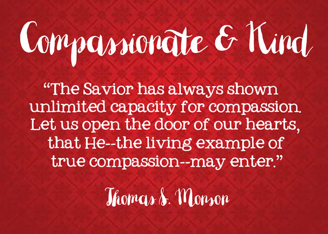 December 2015 Visiting Teaching printable. Divine Attributes of Jesus Christ: Compassionate and Kind. With quote by Thomas S. Monson. #overstuffedlife