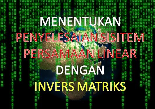 Penggunaan Invers Matriks Untuk Menyelesaikan Suatu Sistem Persamaan Linear