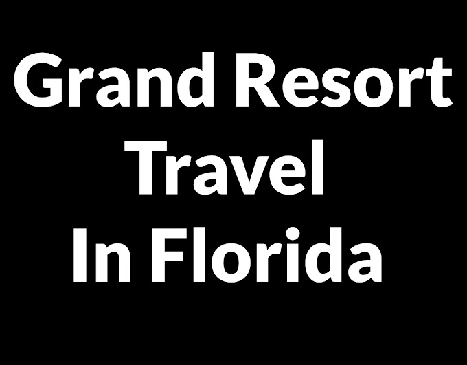 Grand Resort Travel In Florida