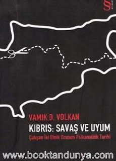 Vamık D. Volkan - Kıbrıs Savaş ve Uyum & Çatışan İki Etnik Grubun Psikanalitik Tarihi