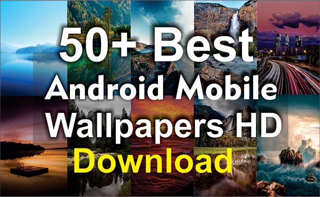 50+ Best Awesome Android Mobile Wallpapers & Backgrounds Free Download