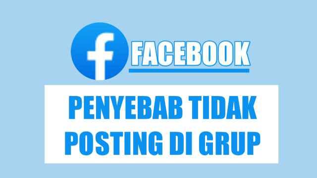 Penyebab dan Cara Mengatasi Tidak Bisa Post di Grup FB