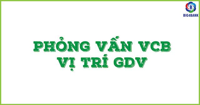 PHỎNG VẤN VCB - VỊ TRÍ GDV