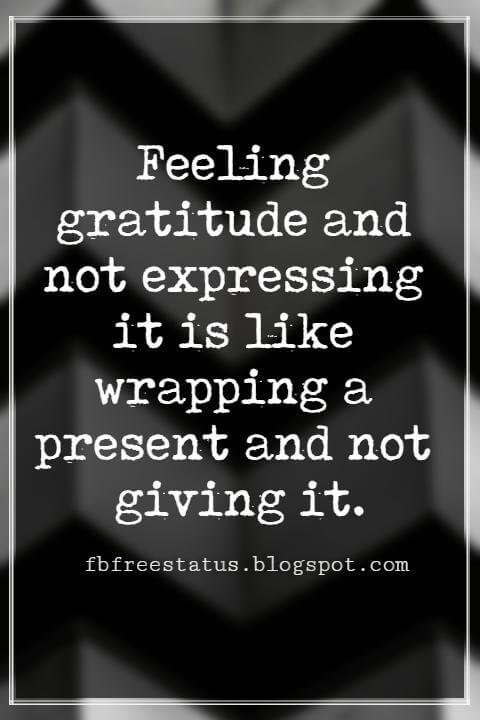 Inspirational Thanksgiving Quotes, Feeling gratitude and not expressing it is like wrapping a present and not giving it.