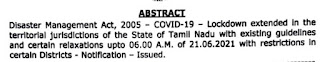 Lockdown extended in the territorial jurisdictions of the State of Tamil Nadu with existing guidelines and certain relaxations upto 06.00 A.M. of 21.06.2021 with restrictions in certain Districts - Notification - Issued.