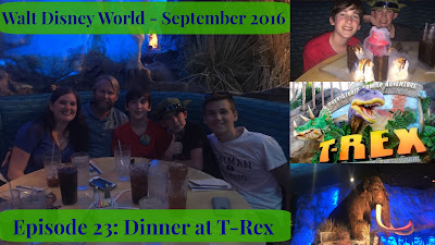 Episode 23: Dinner & T-Rex & Night at Disney Springs – Walt Disney World – September 2016