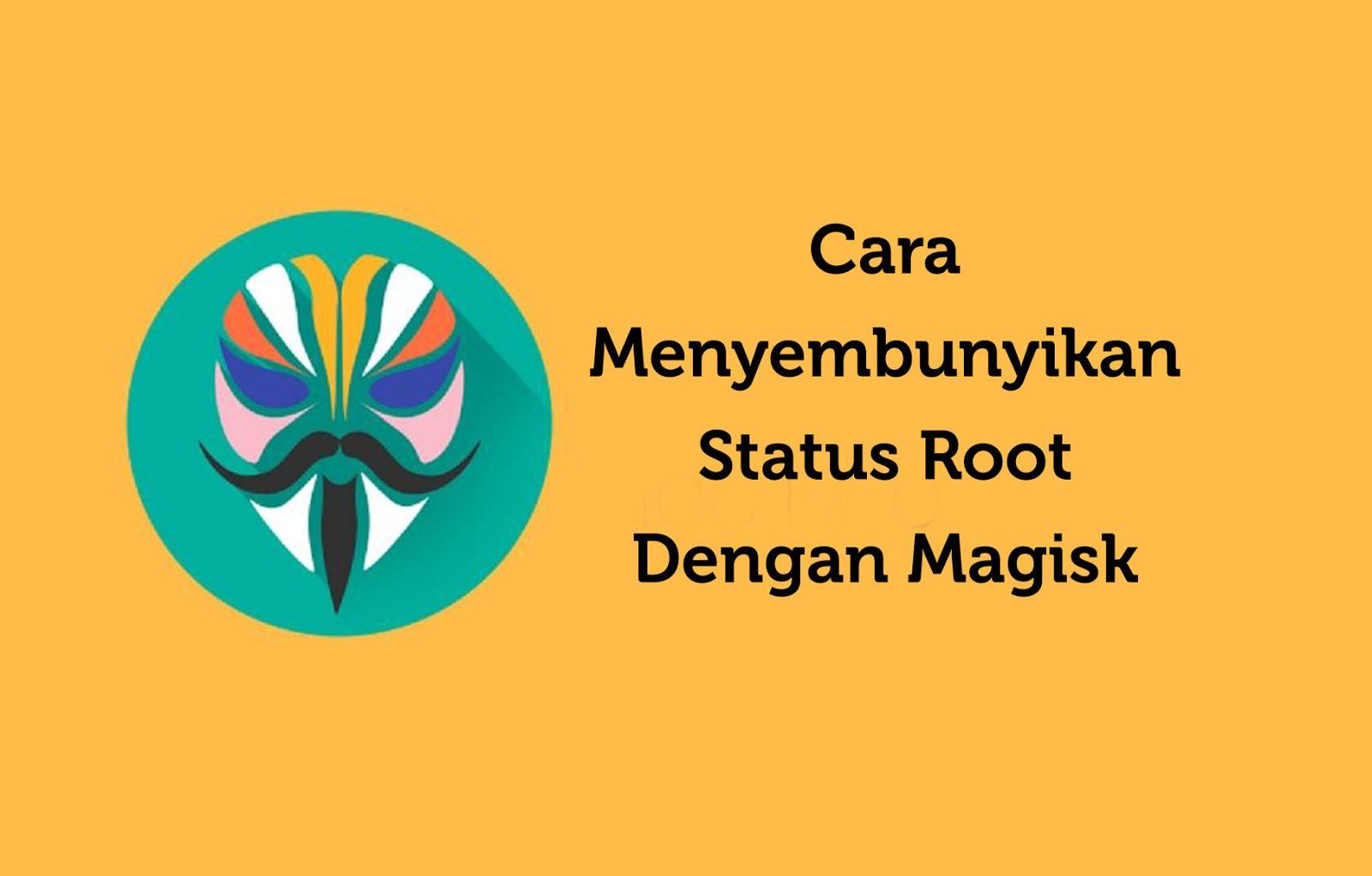 Cara Menyembunyikan Status Root Dengan Magisk0