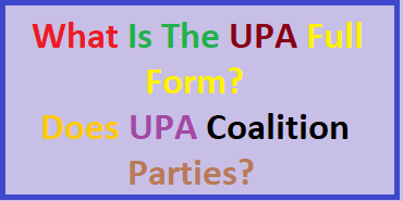 What Is The UPA Full Form? | Does UPA Coalition Parties?