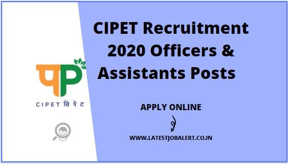 CIPET Recruitment 2020 for Officers ,Assistants & Technical Officers post