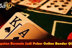 Kunggulan Bermain Judi Poker Online Bandar Qiu Qiu