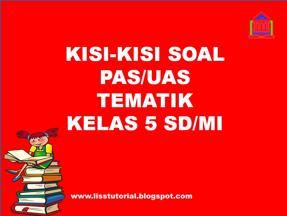 Kisi-kisi Soal PAS/UAS Tematik Kelas 4 SD/MI