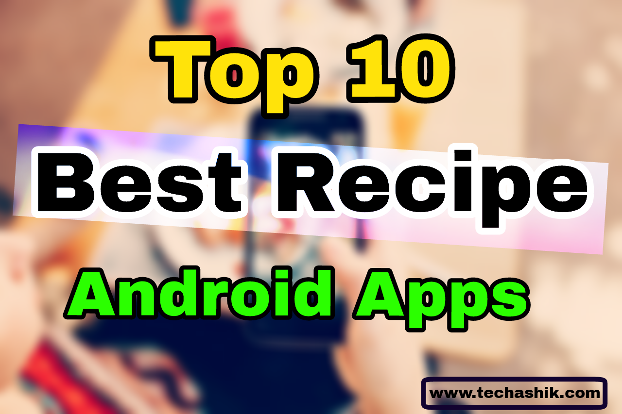 The 10 Best Recipe Apps for Android - Cook Fast & Easy