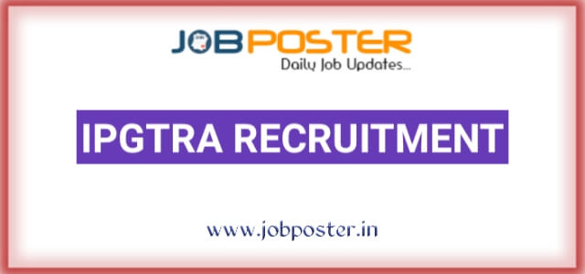 IPGTRA Recruitment 2020 Opening for Senior Physician and Research Assistant