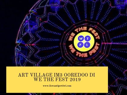Art Village IM3 Ooredoo di We The Fest 2019