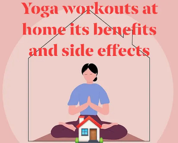Yoga workouts at home its benefits and side effects