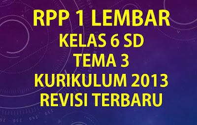 RPP 1 Lembar Kelas 6 SD Tema 3 Kurikulum 2013 Revisi Terbaru