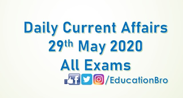 Daily Current Affairs 29th May 2020 For All Government Examinations