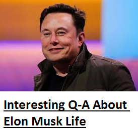 Some interesting Question Answers About Elon Musk Life.