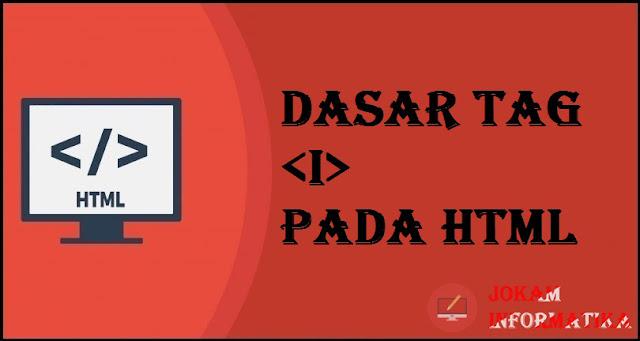 Dasar Atribut Tagging <i> Pada Bahasa Pemrograman HTML - JOKAM INFORMATIKA