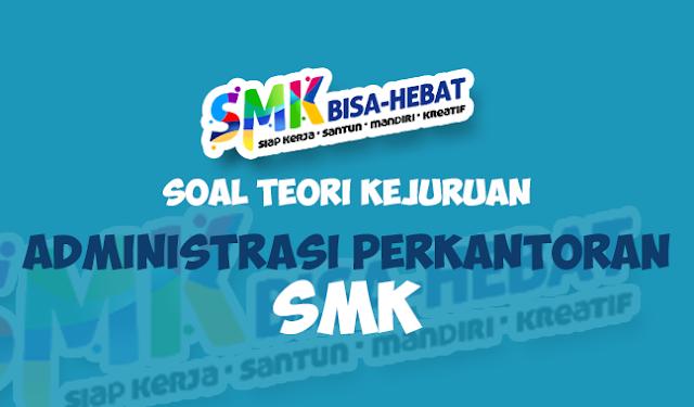 Soal UNBK Teori Kejuruan Administrasi Perkantoran SMK