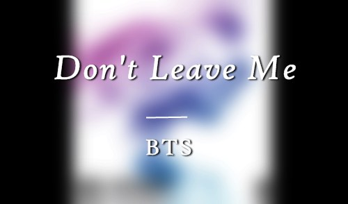Don't Leave Me - BTS