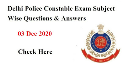 Delhi Police Constable Exam Subject Wise Questions & Answers- 03 Dec 2020