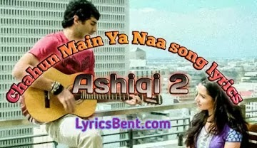 Arijit Singh - Chahun Main Ya Naa song lyrics