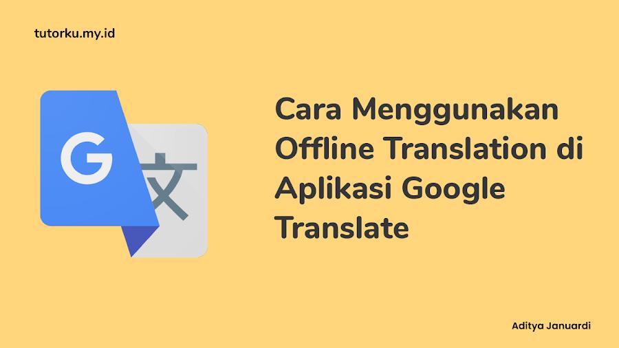 Cara Menggunakan Offline Translation di Aplikasi Google Translate