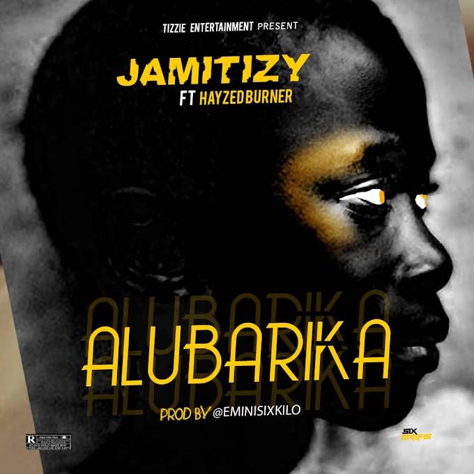 Jamitizy ft Hayzed Burner - ALUBARIKA