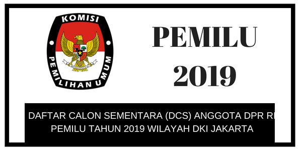 Daftar Calon Sementara ANGGOTA DPR RI PEMILU 2019 Wilayah DKI JAKARTA