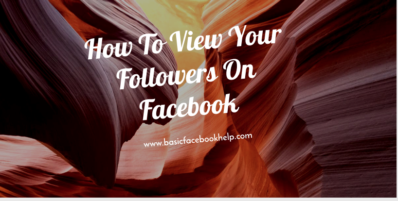 How To View Your Followers On Facebook