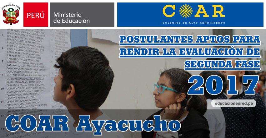 COAR Ayacucho: Resultados Examen Admisión Primera Fase 2017 (15 Febrero) Lista de Ingresantes que pasan a Segunda Fase - Colegios de Alto Rendimiento - MINEDU - www.dreaya.gob.pe