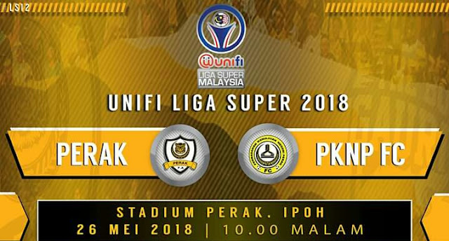 Live Streaming Perak vs PKNP FC 26.5.2018 Liga Super