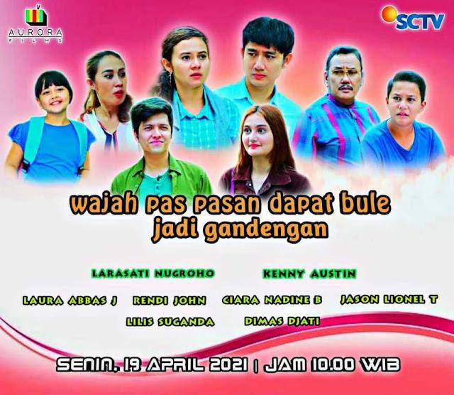 FTV Wajah Pas Pasan Dapat Bule Jadi Gandengan SCTV 2021 Daftar Nama Pemain Lengkap