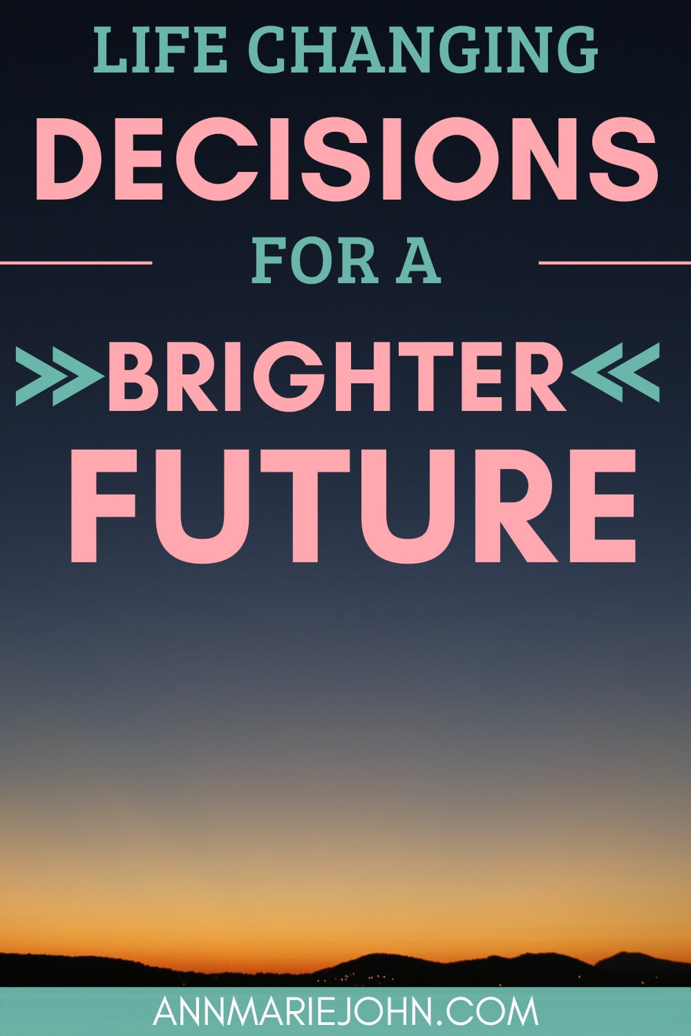 Life Changing Decisions To Think About For A Brighter Future