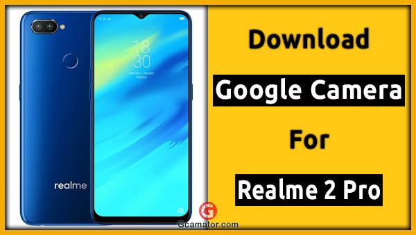 gcam for Realme 2 Pro