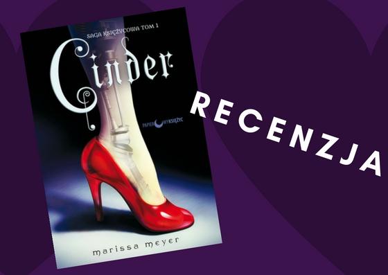 """[PRZEDPREMIEROWO] Wszyscy lubią bajkę o Kopciuszku, czyli recenzja powieści Marissy Meyer pt.""""Cinder"""""""