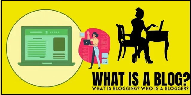 What is a Blog? - What is blogging? - Who is a Blogger?
