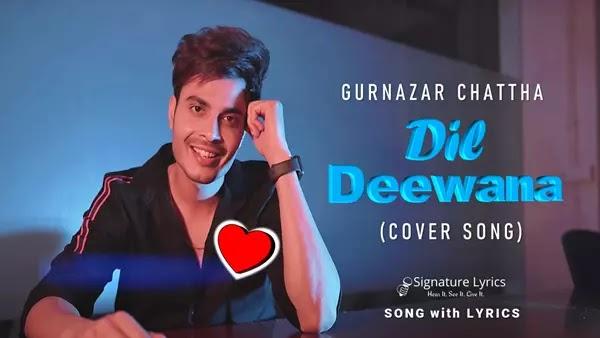 Dil Deewana Lyrics - GURNAZAR Chattha | COVER