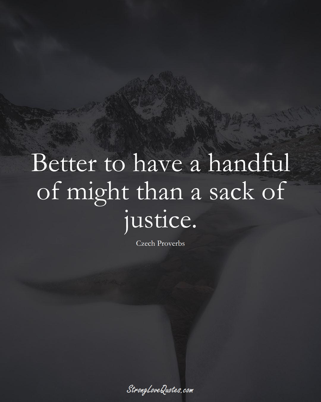 Better to have a handful of might than a sack of justice. (Czech Sayings);  #EuropeanSayings