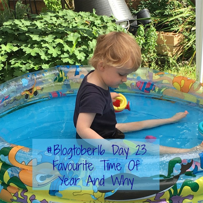 #Blogtober16-Day-23-Favourite-Time-Of-Year-And-Why-text-over-image-of-toddler-in-paddling-pool