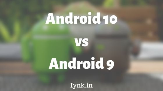 Android 10 vs Android 9: Is Android 10 better than 9?